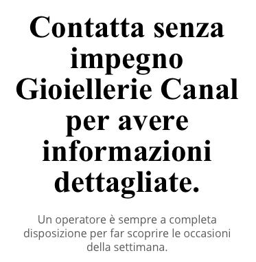 Contatta senza impegno Gioiellerie Canal - Venezia Preziosi